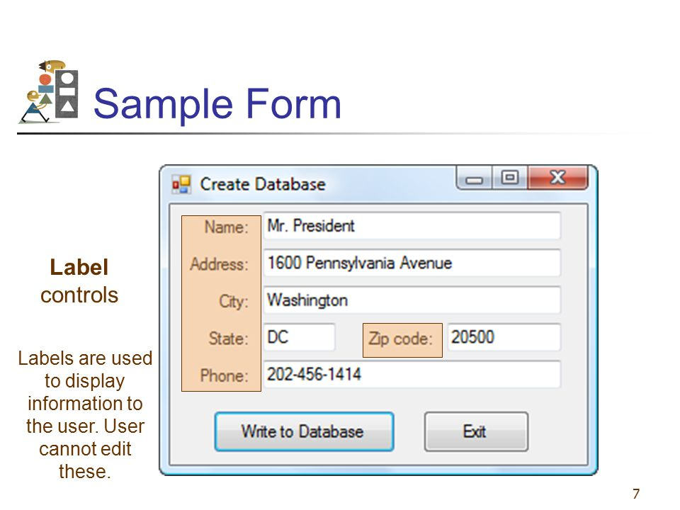 7 Sample Form Label controls Labels are used to display information to the user. User cannot edit these.