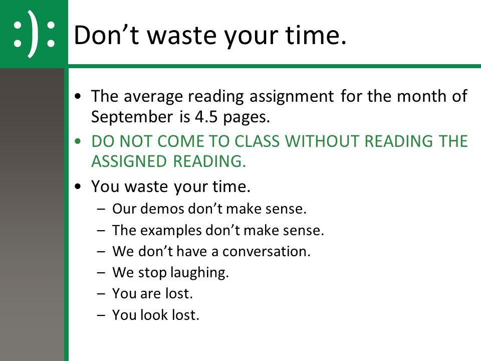 Don't waste your time. The average reading assignment for the month of September is 4.5 pages. DO NOT COME TO CLASS WITHOUT READING THE ASSIGNED READI