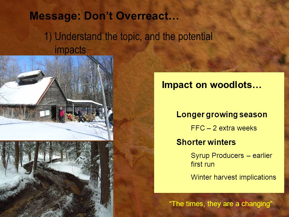Increase the importance of 'Site' in the management equation Message: Don't Overreact… 3) Know what to do about it Just because it is a maple stand now does not necessarily mean that it is a good site for maple