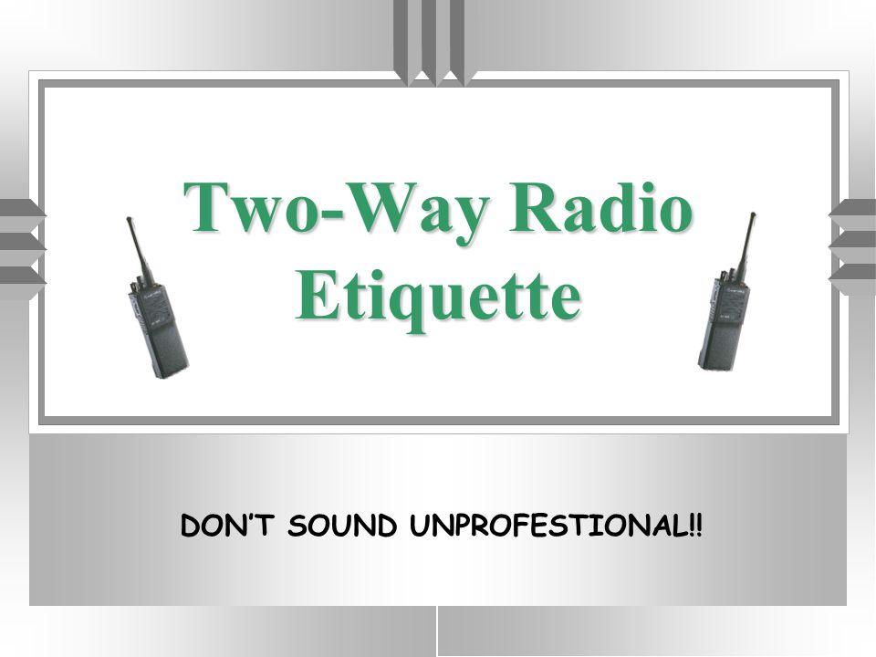 NDOC Two-Way Radio Etiquette DON'T SOUND UNPROFESTIONAL!!