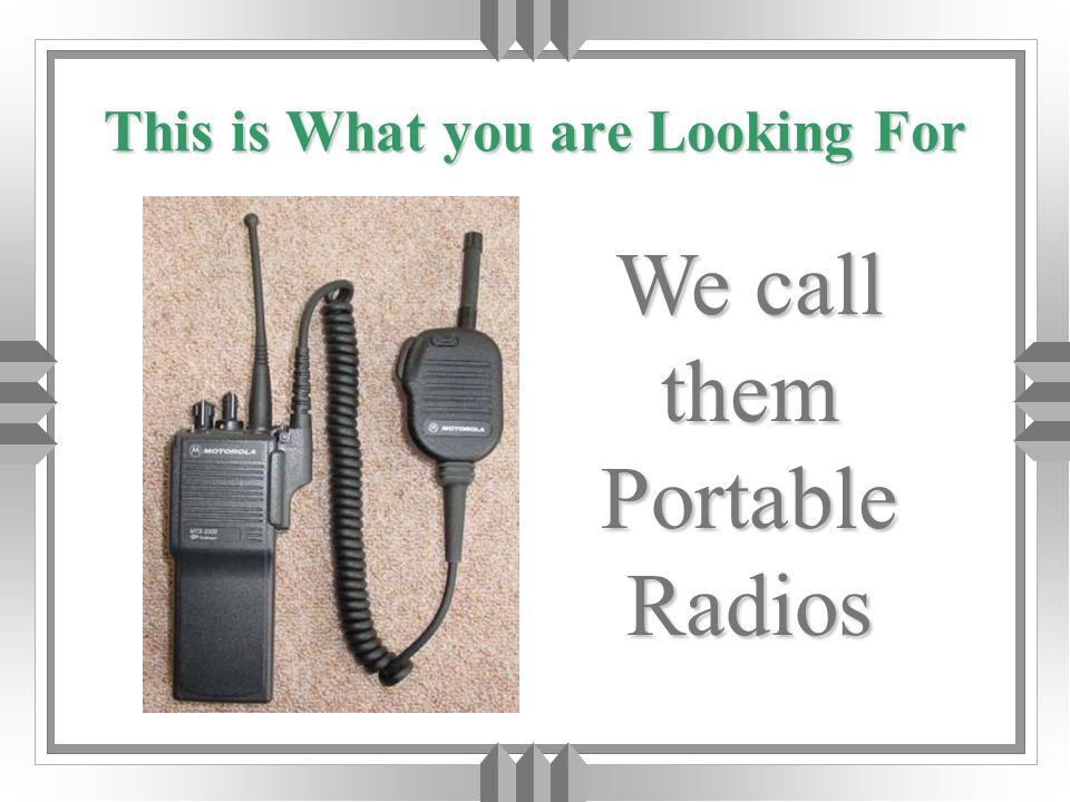 This is What you are Looking For We call them Portable Radios