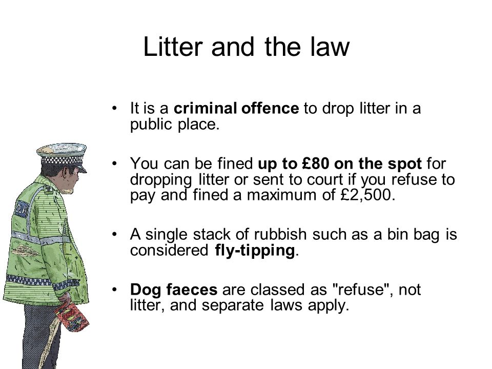 Litter and the law It is a criminal offence to drop litter in a public place.