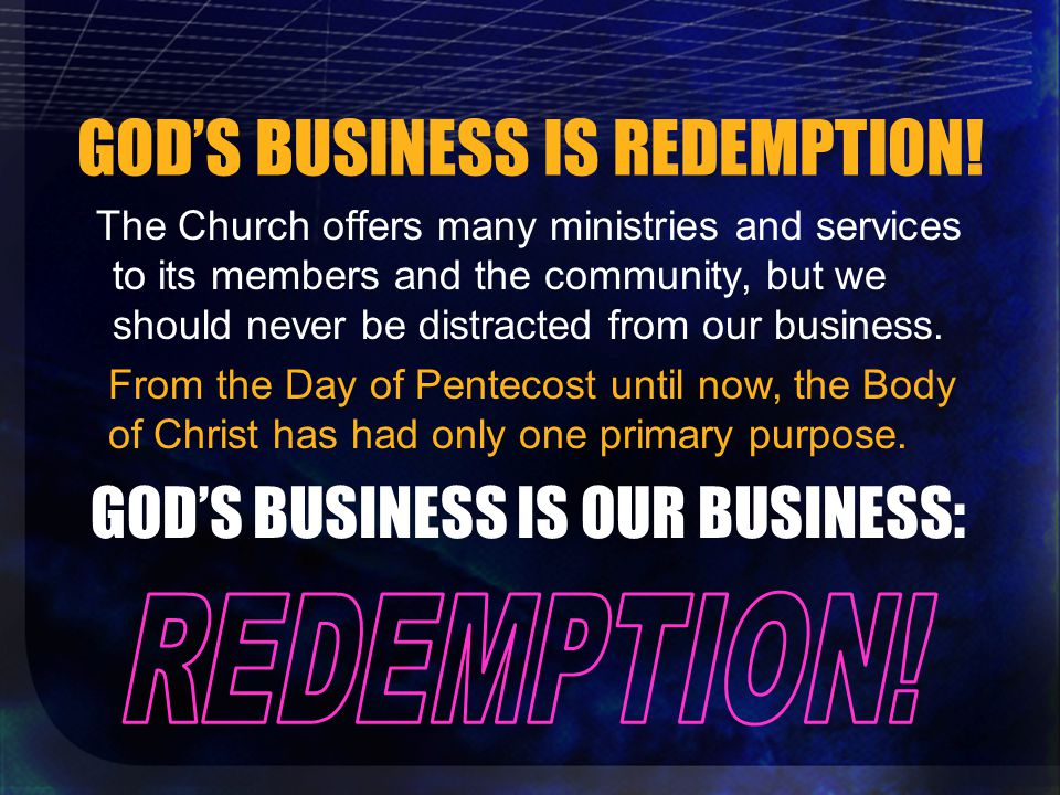 GOD'S BUSINESS IS REDEMPTION.