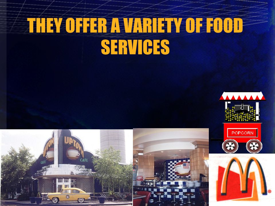 THEY OFFER A VARIETY OF FOOD SERVICES