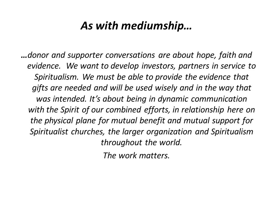 As with mediumship… …donor and supporter conversations are about hope, faith and evidence.