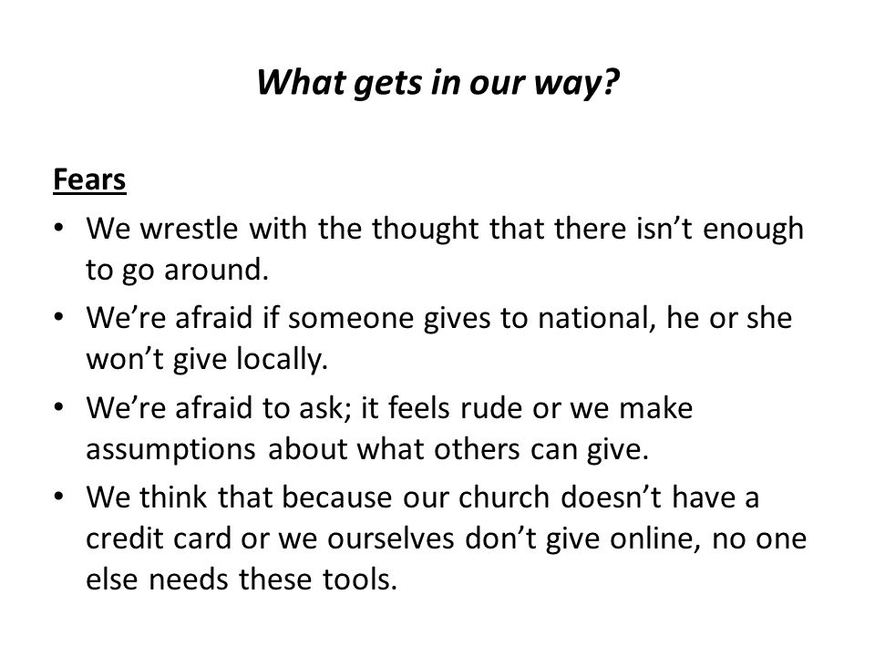 What gets in our way. Fears We wrestle with the thought that there isn't enough to go around.