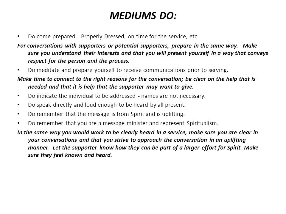 MEDIUMS DO: Do prove the continuity of life by bringing evidential greetings from the Spirit World.