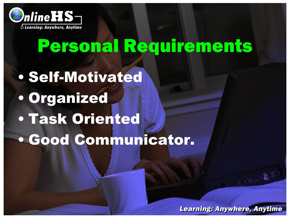 Personal Requirements Self-Motivated Organized Task Oriented Good Communicator.