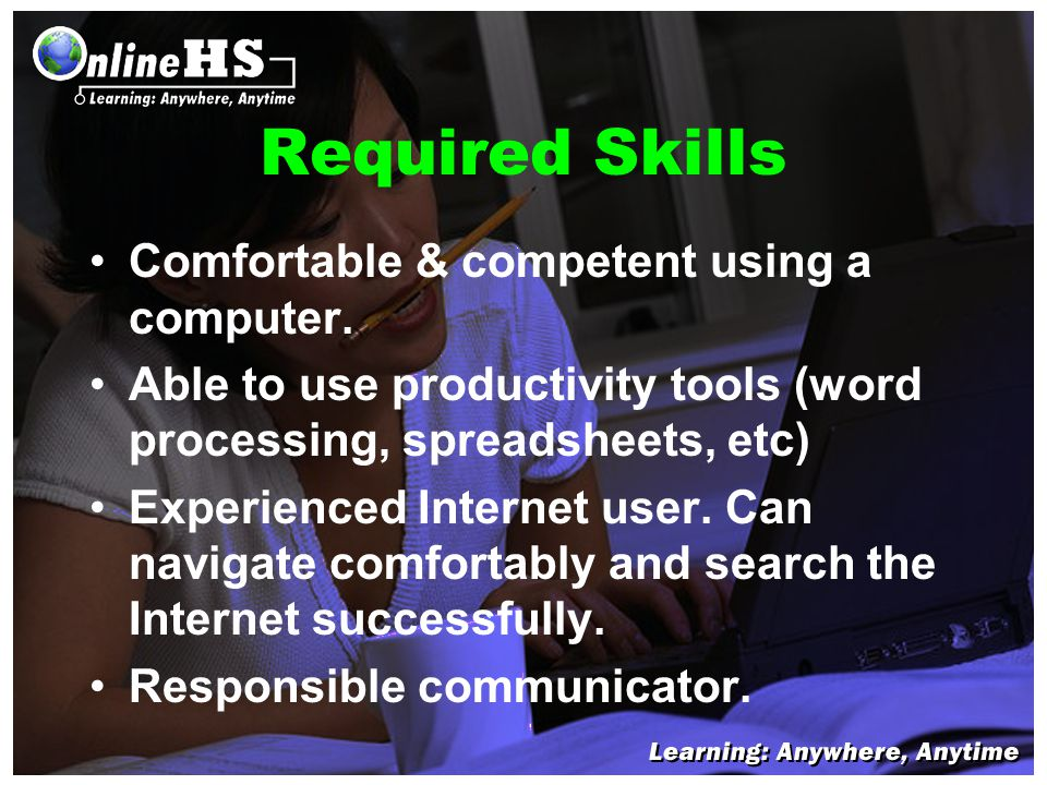 Required Skills Comfortable & competent using a computer. Able to use productivity tools (word processing, spreadsheets, etc) Experienced Internet use