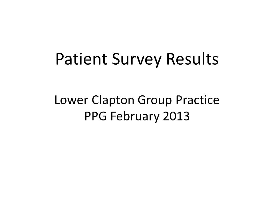 Patient Survey Results Lower Clapton Group Practice PPG February 2013