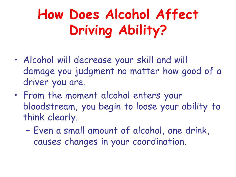 How Does Alcohol Affect Driving Ability? Alcohol will decrease your skill and will damage you judgment no matter how good of a driver you are. From th