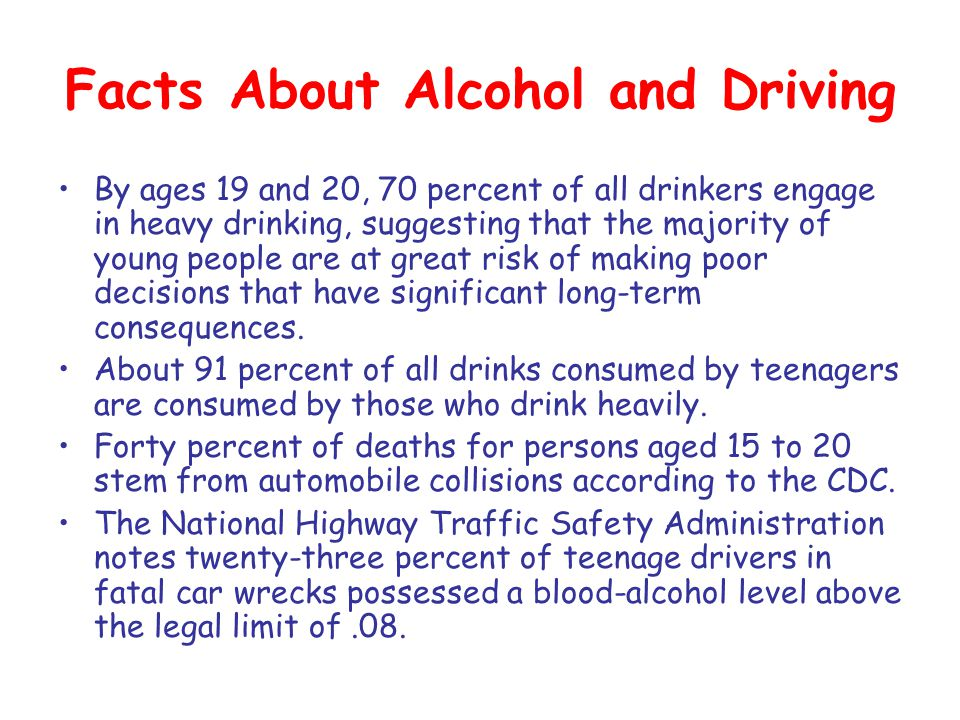 Facts About Alcohol and Driving By ages 19 and 20, 70 percent of all drinkers engage in heavy drinking, suggesting that the majority of young people a