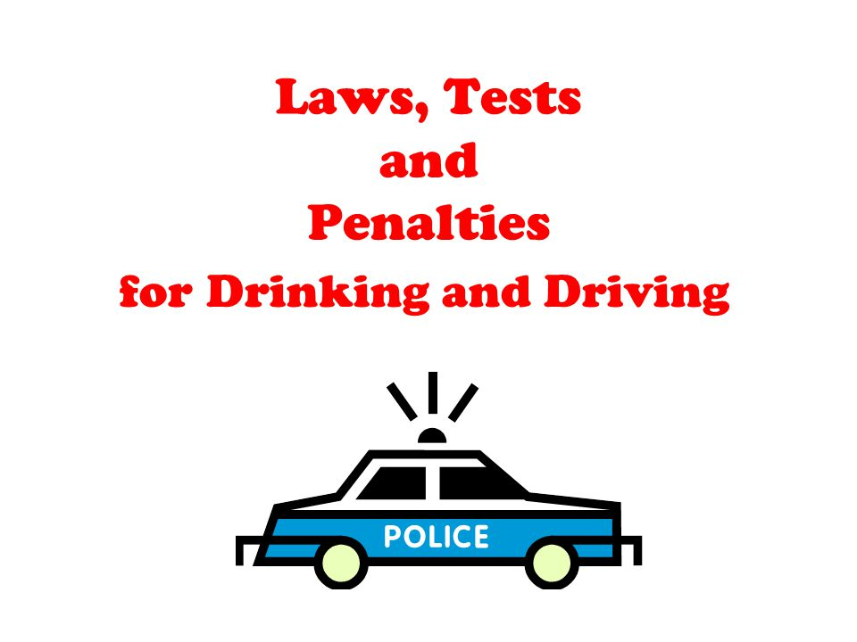 Laws, Tests and Penalties for Drinking and Driving