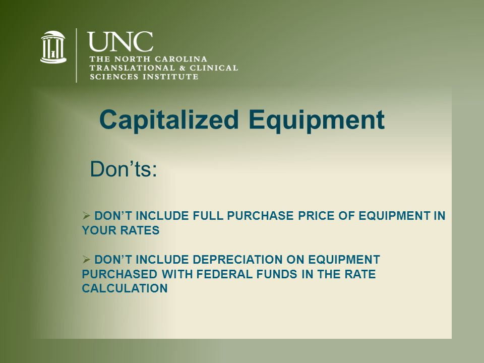 Capitalized Equipment  DON'T INCLUDE FULL PURCHASE PRICE OF EQUIPMENT IN YOUR RATES  DON'T INCLUDE DEPRECIATION ON EQUIPMENT PURCHASED WITH FEDERAL