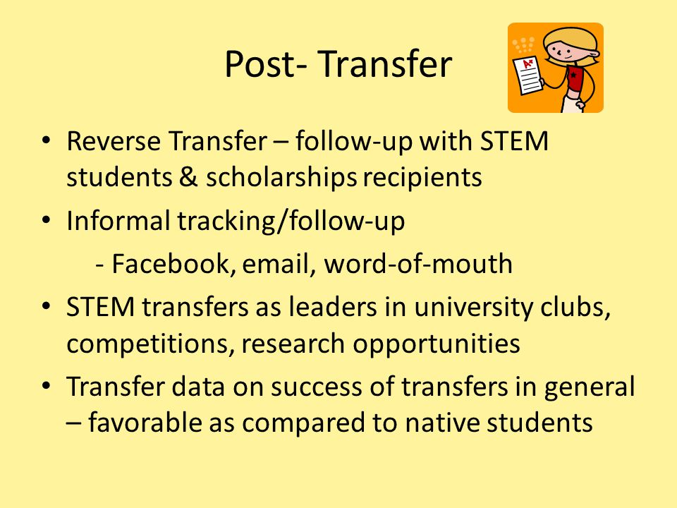 Post- Transfer Reverse Transfer – follow-up with STEM students & scholarships recipients Informal tracking/follow-up - Facebook, email, word-of-mouth
