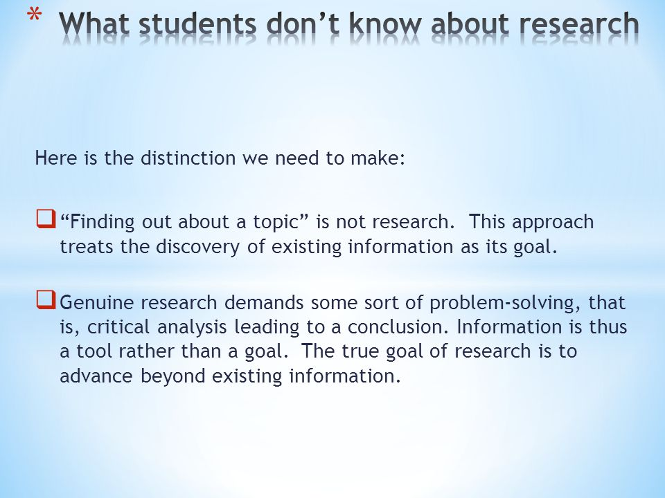 Here is the distinction we need to make:  Finding out about a topic is not research.