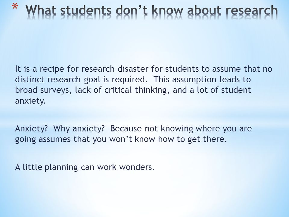 It is a recipe for research disaster for students to assume that no distinct research goal is required.