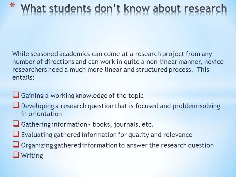 While seasoned academics can come at a research project from any number of directions and can work in quite a non-linear manner, novice researchers need a much more linear and structured process.
