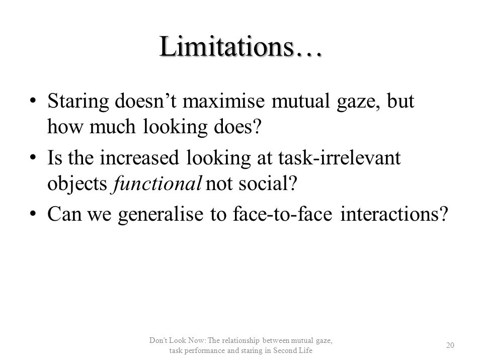 Limitations… Staring doesn't maximise mutual gaze, but how much looking does.