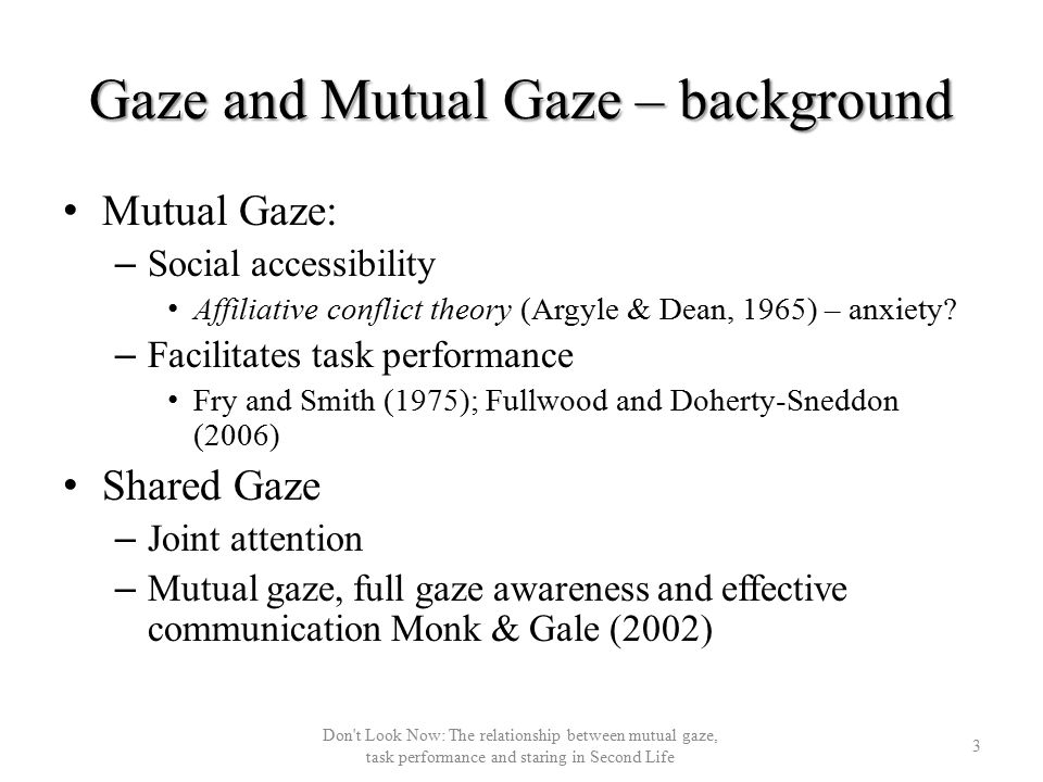 Results – Gaze t(21)=3.417; p<.01 t(21)=2.705; p<.05 14 Don t Look Now: The relationship between mutual gaze, task performance and staring in Second Life