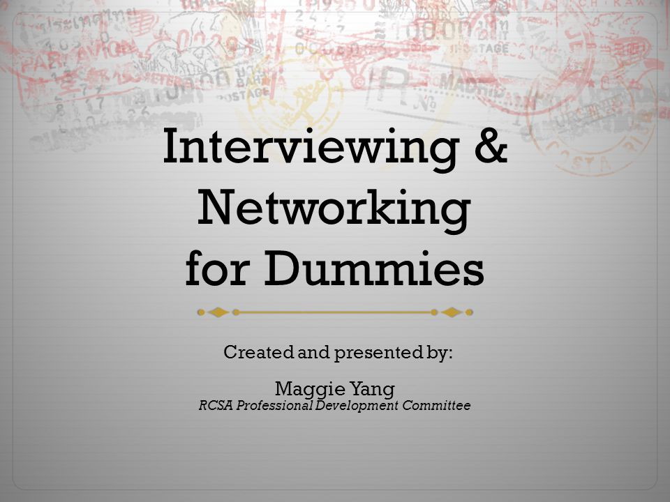 Interviewing & Networking for Dummies Created and presented by: Maggie Yang RCSA Professional Development Committee