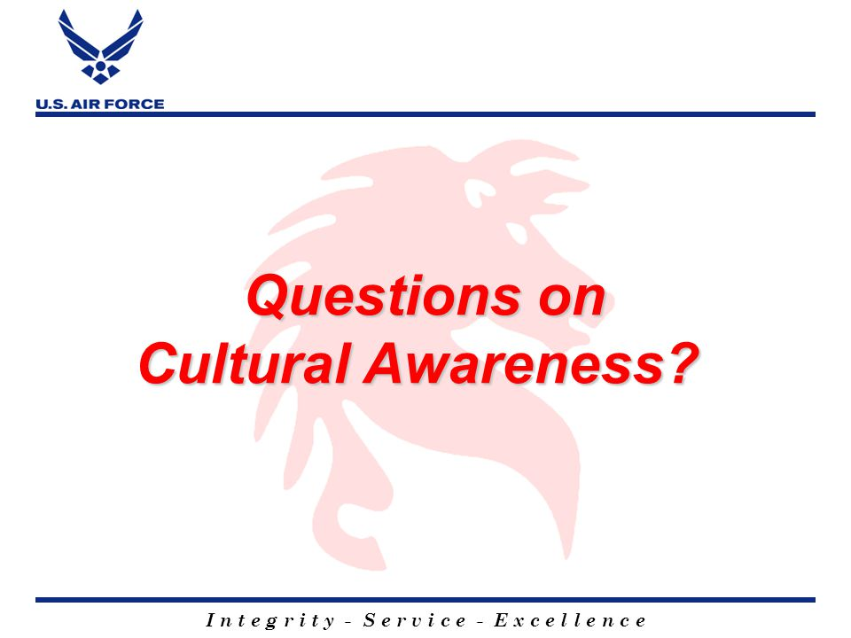 I n t e g r i t y - S e r v i c e - E x c e l l e n c e Questions on Cultural Awareness