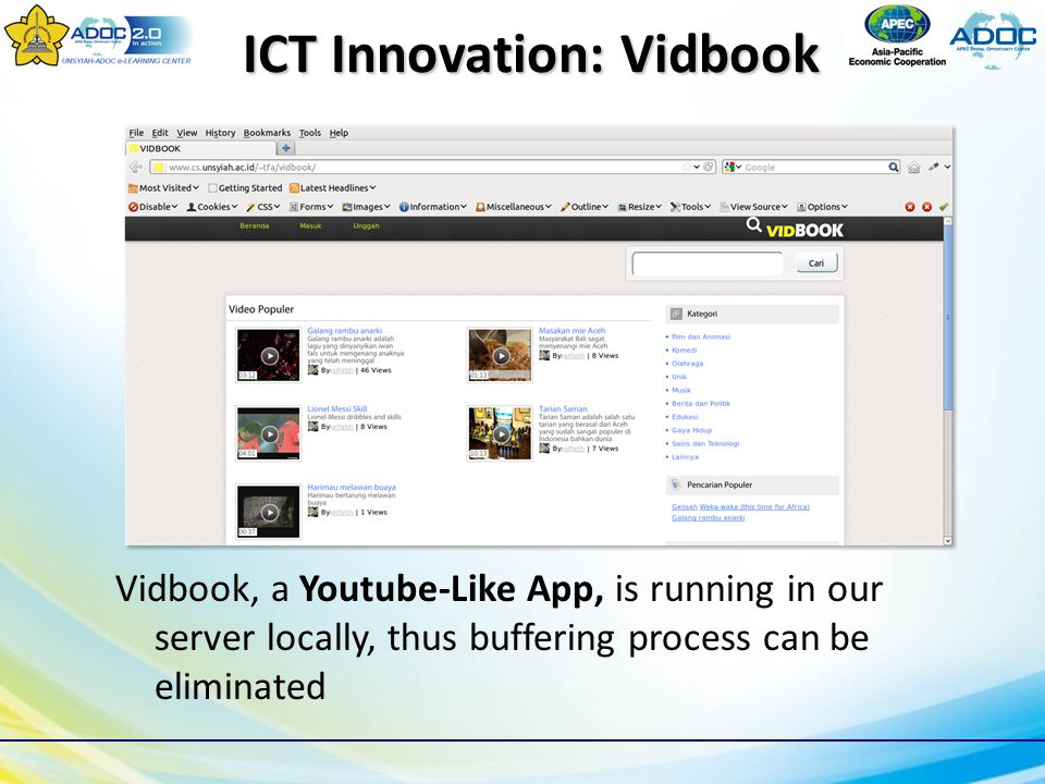 ICT Innovation: Vidbook Vidbook, a Youtube-Like App, is running in our server locally, thus buffering process can be eliminated