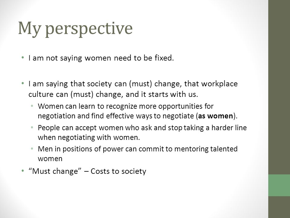 My perspective I am not saying women need to be fixed. I am saying that society can (must) change, that workplace culture can (must) change, and it st
