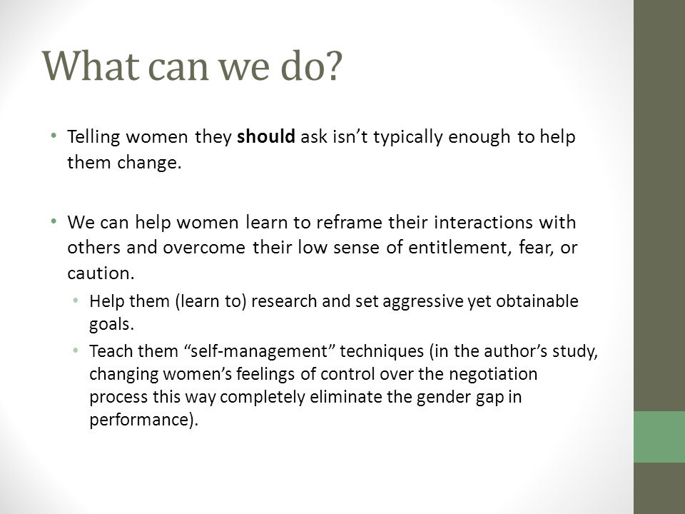 What can we do? Telling women they should ask isn't typically enough to help them change. We can help women learn to reframe their interactions with o