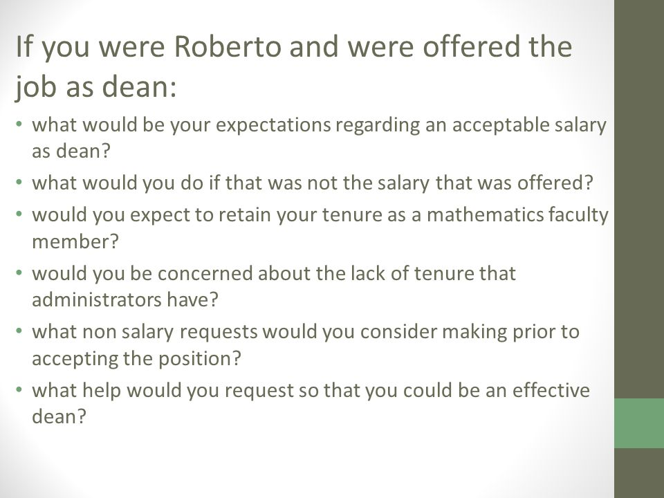 If you were Roberto and were offered the job as dean: what would be your expectations regarding an acceptable salary as dean.