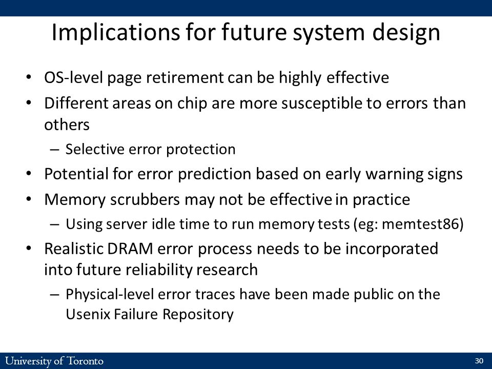 University of Toronto Implications for future system design OS-level page retirement can be highly effective Different areas on chip are more suscepti