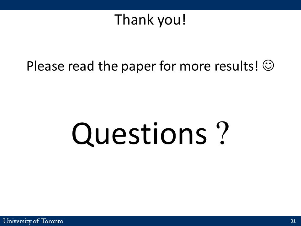 University of Toronto Thank you! Please read the paper for more results! Questions ? 31