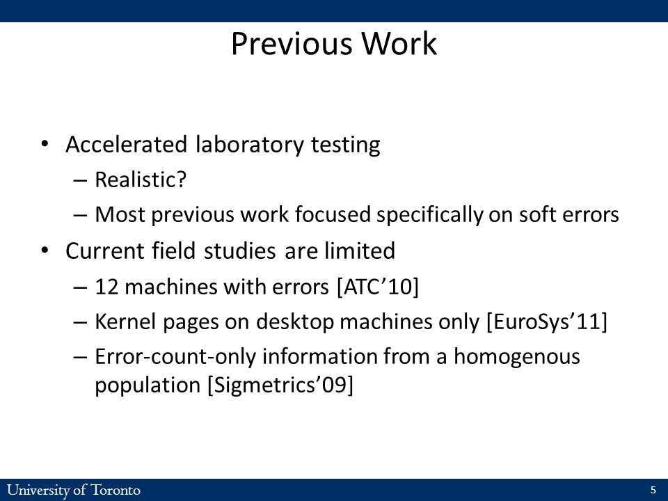 University of Toronto Previous Work Accelerated laboratory testing – Realistic? – Most previous work focused specifically on soft errors Current field