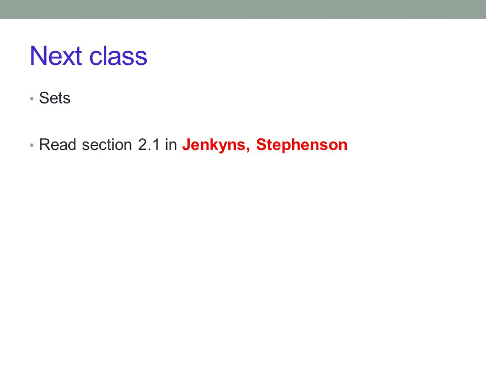 Next class Sets Read section 2.1 in Jenkyns, Stephenson