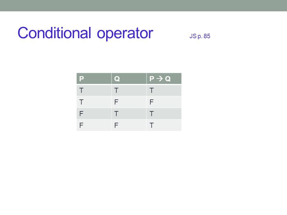 Conditional operator JS p. 85 PQP  Q TTT TFF FTT FFT