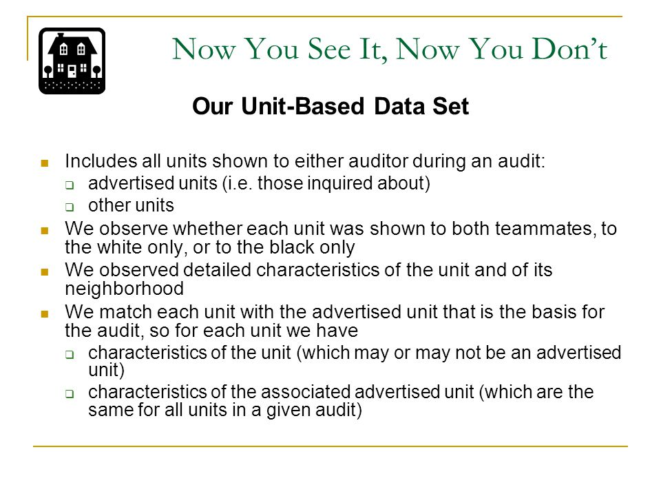 Now You See It, Now You Don't Our Unit-Based Data Set Includes all units shown to either auditor during an audit:  advertised units (i.e.