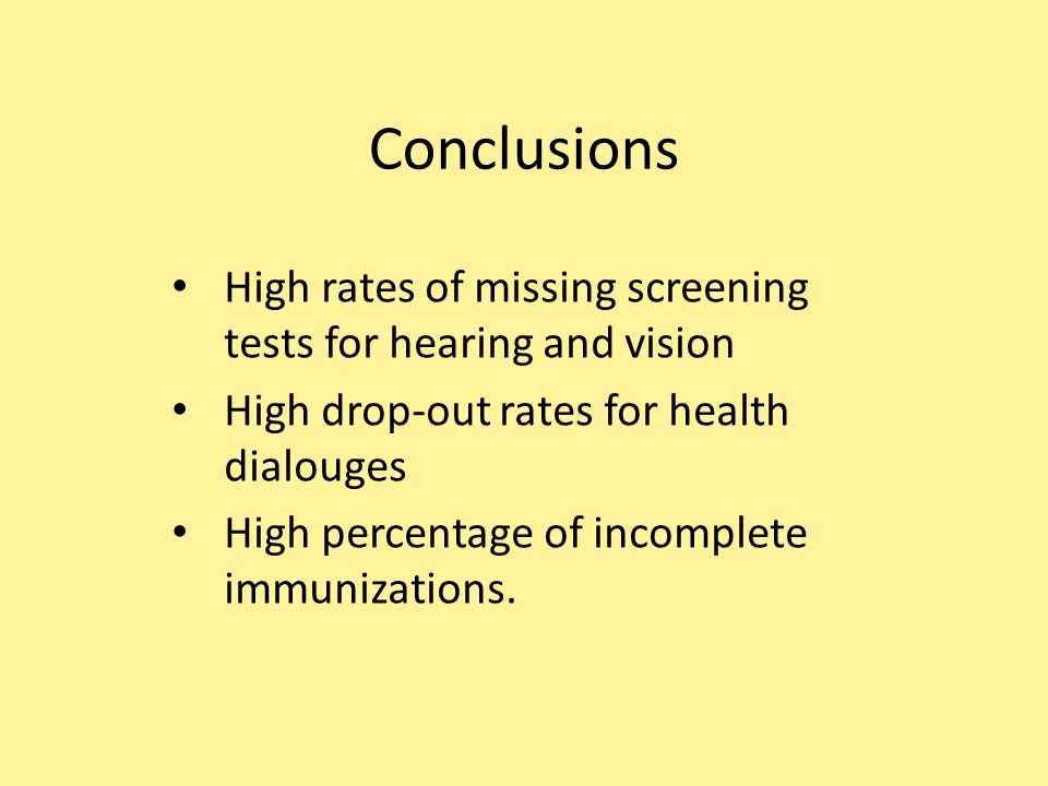 Conclusions High rates of missing screening tests for hearing and vision High drop-out rates for health dialouges High percentage of incomplete immunizations.