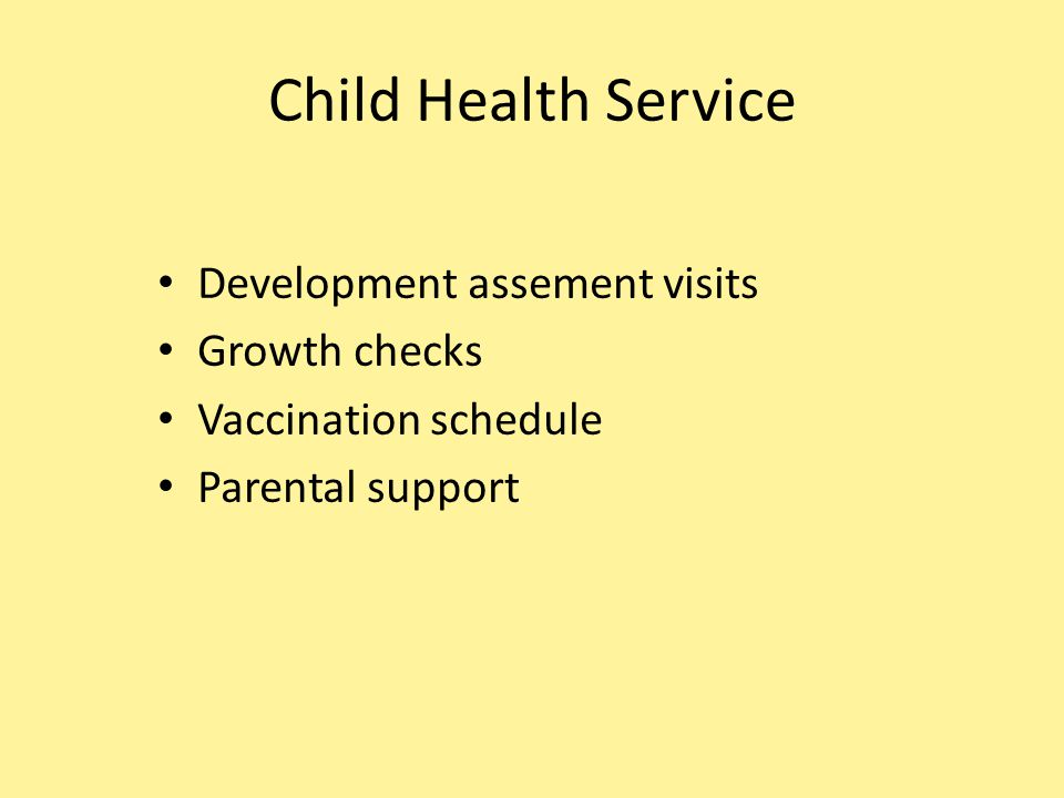 Child Health Service Development assement visits Growth checks Vaccination schedule Parental support