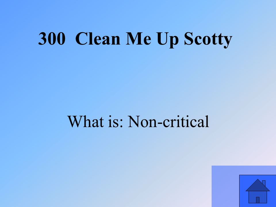 17 What is: Non-critical 300 Clean Me Up Scotty