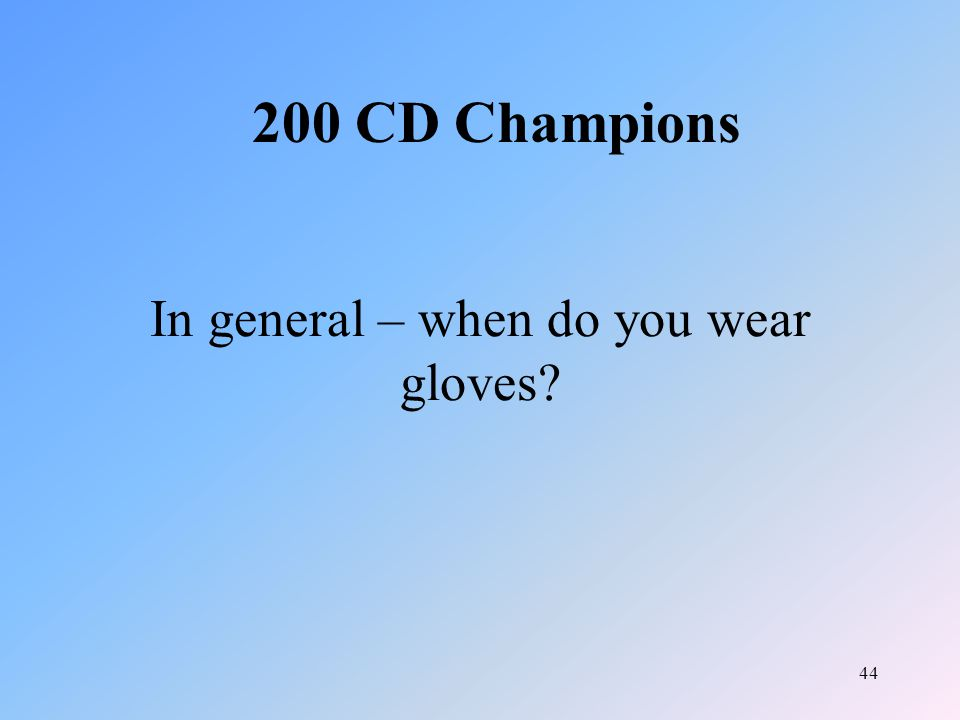 44 In general – when do you wear gloves 200 CD Champions