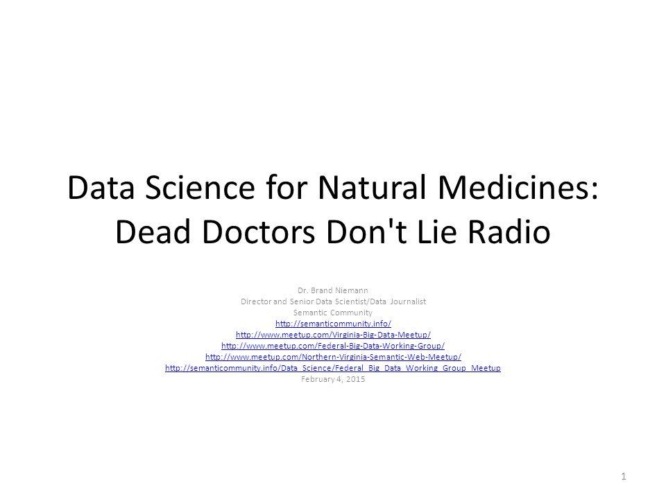 Data Science for Natural Medicines: Dead Doctors Don't Lie Radio Dr. Brand Niemann Director and Senior Data Scientist/Data Journalist Semantic Communi