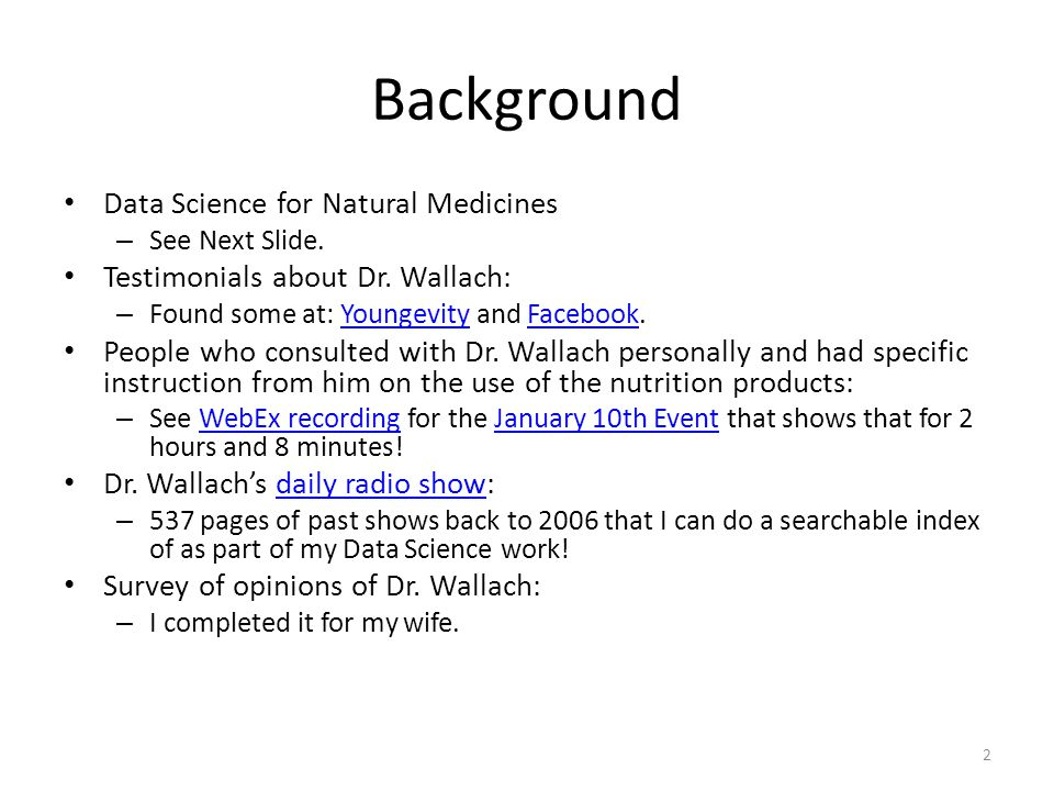 Background Data Science for Natural Medicines – See Next Slide. Testimonials about Dr. Wallach: – Found some at: Youngevity and Facebook.YoungevityFac