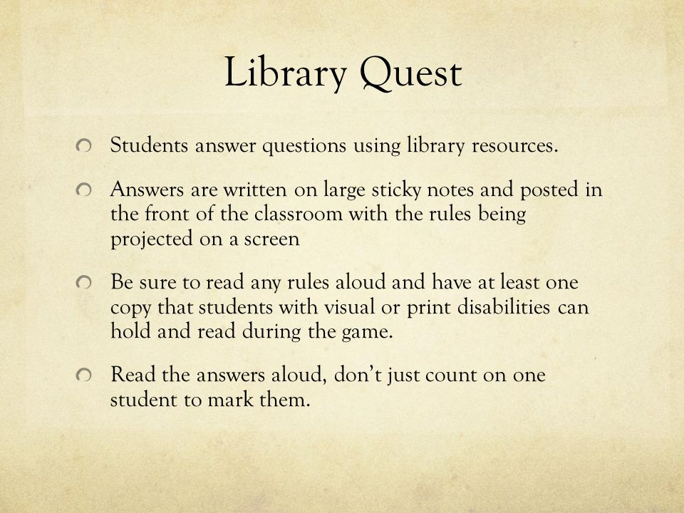 Library Quest Students answer questions using library resources.