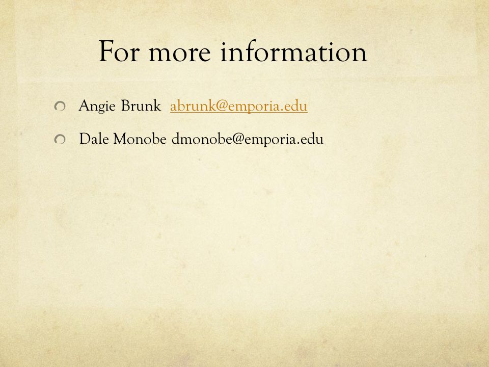 For more information Angie Brunk abrunk@emporia.eduabrunk@emporia.edu Dale Monobe dmonobe@emporia.edu