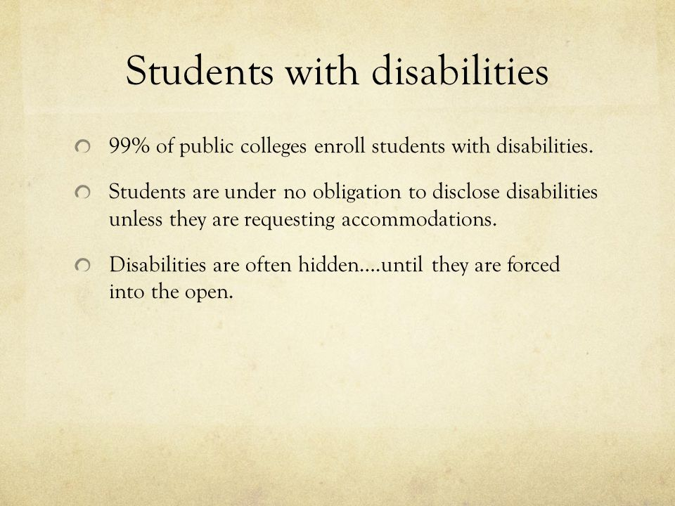 Students with disabilities 99% of public colleges enroll students with disabilities.