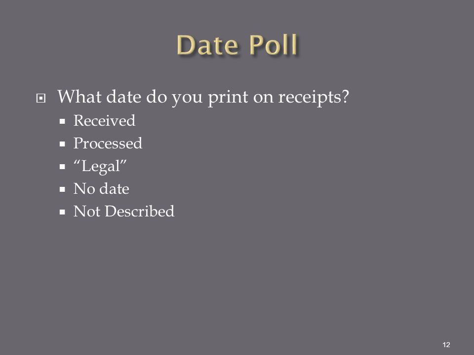 """ What date do you print on receipts?  Received  Processed  """"Legal""""  No date  Not Described 12"""