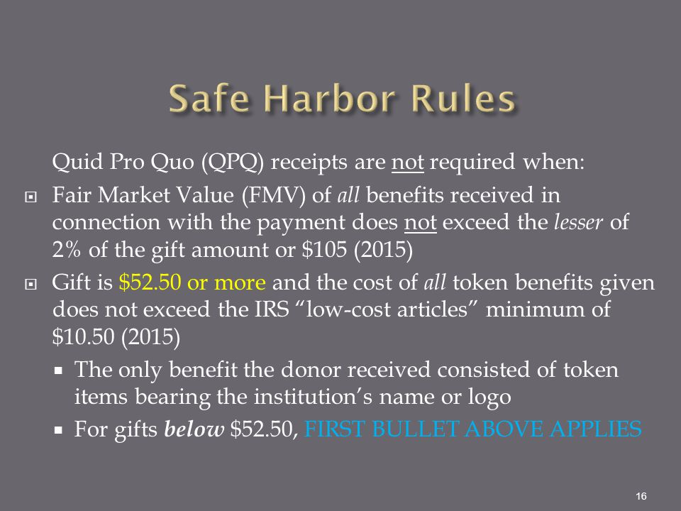 Quid Pro Quo (QPQ) receipts are not required when:  Fair Market Value (FMV) of all benefits received in connection with the payment does not exceed t