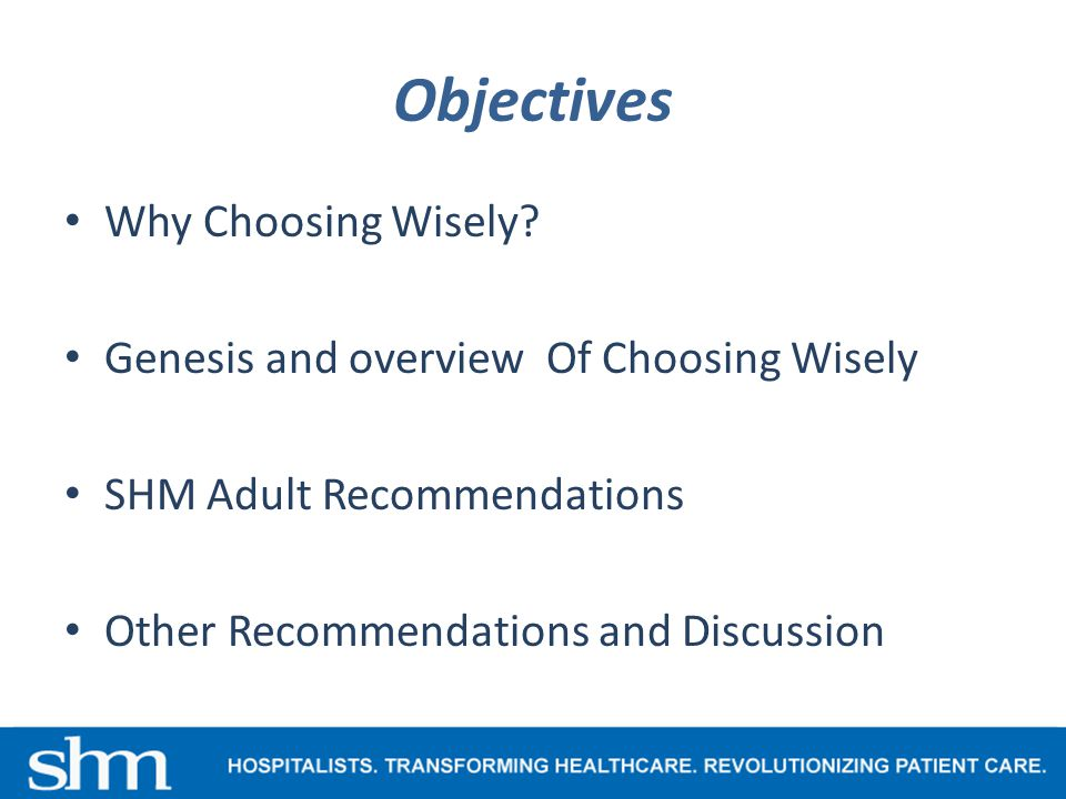 Objectives Why Choosing Wisely.