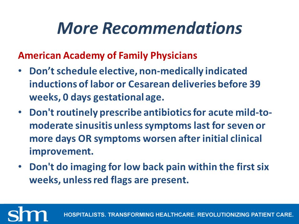 More Recommendations American Academy of Family Physicians Don't schedule elective, non-medically indicated inductions of labor or Cesarean deliveries before 39 weeks, 0 days gestational age.