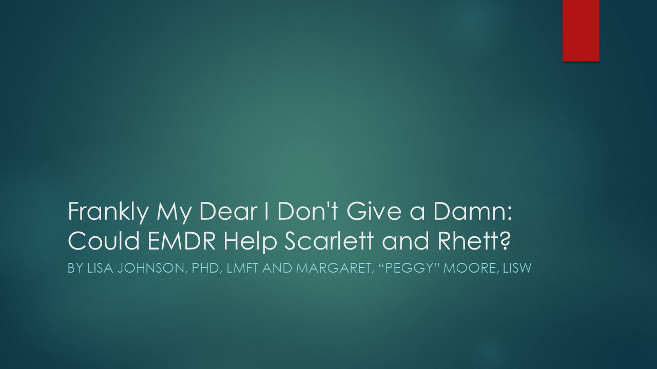 Frankly My Dear I Don t Give a Damn: Could EMDR Help Scarlett and Rhett.